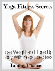 Yoga Fitness Secrets: Lose Weight and Tone Up Body With ...