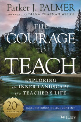 The Courage To Teach Exploring The Inner Landscape Of A Teacher's