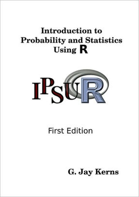 Introduction to Probability and Statistics Using R: IPSUR