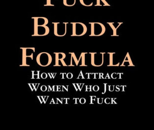 Fuck Buddy Formula How To Attract Women Who Just Want To Fuck By Liam Noah Nook Book Ebook Barnes Noble