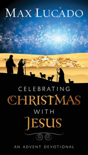 Celebrating Christmas With Jesus An Advent Devotional By