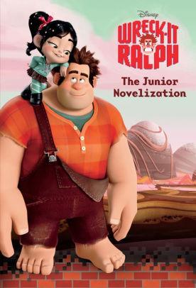 Wreck It Ralph The Junior Novelization Wreck It Ralph Series By