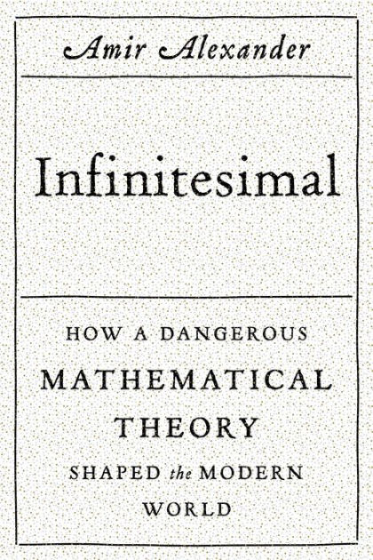 Infinitesimal: How a Dangerous Mathematical Theory Shaped