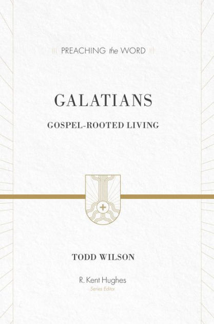 Galatians: Gospel-Rooted Living by Todd Wilson, Hardcover