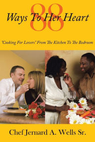 88 Ways To Her Heart By Chef Jernard A Wells Sr, Paperback  Barnes & Noble®