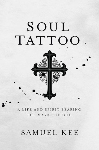 Soul Tattoo: A Life and Spirit Bearing the Marks of God by