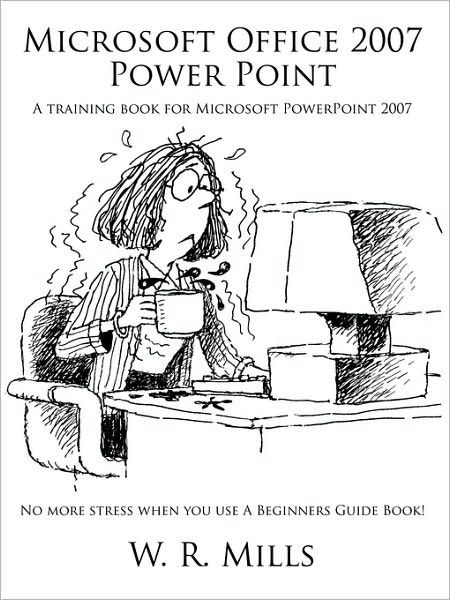 Microsoft Office 2007 Power Point: A Training Book for