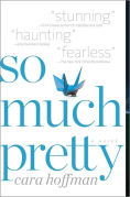 Title: So Much Pretty, Author: Cara Hoffman