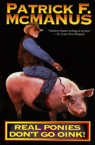Real Ponies Dont Go Oink By Patrick F McManus NOOK