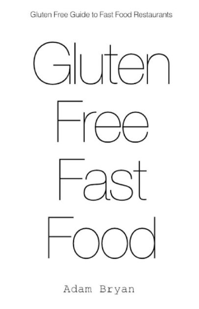 The Gluten Free Guide to Fast Food Restaurants by Adam