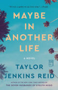 Title: Maybe in Another Life: A Novel, Author: Taylor Jenkins Reid