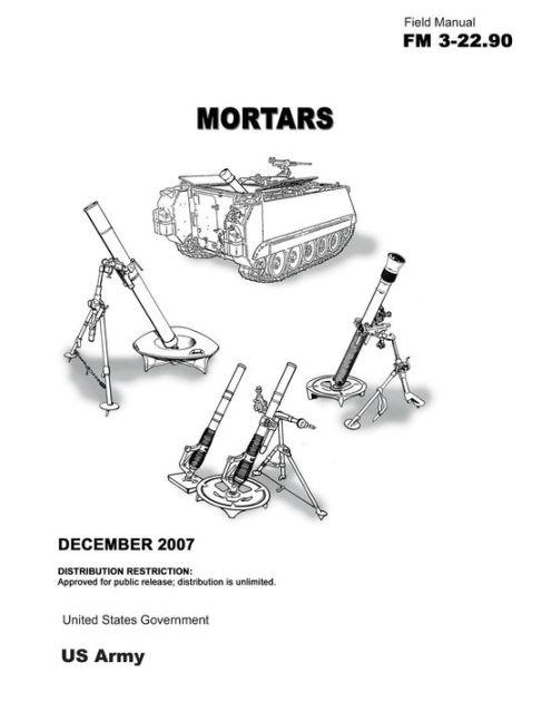 Field Manual FM 3-22. 90 Mortars December 2007 by United