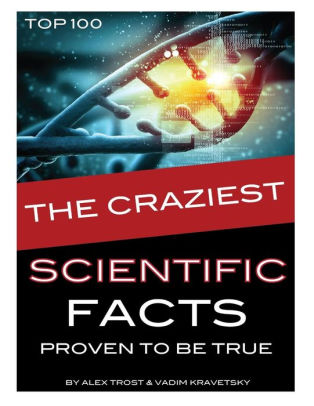 The Craziest Scientific Facts Proven to Be True by Vadim ...