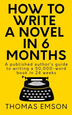 How Long Is 6 Months In Weeks : months, weeks, Write, Novel, Months:, Published, Author's, Guide, Writing, 50,000-word, Weeks, Thomas, Emson,, Paperback, Barnes, Noble®