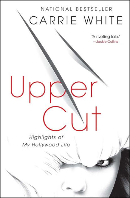 Upper Cut: Highlights of My Hollywood Life by Carrie White