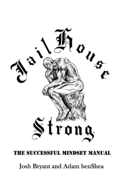 Jailhouse Strong: The Successful Mindset Manual by Josh