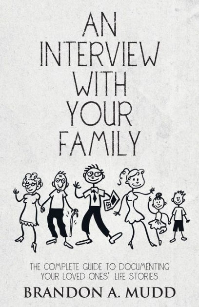 An Interview with Your Family: The Complete Guide to