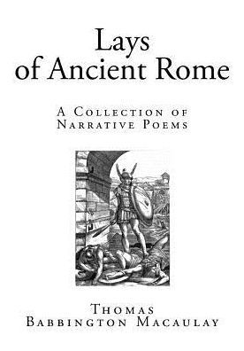 Lays of Ancient Rome: A Collection of Narrative Poems by