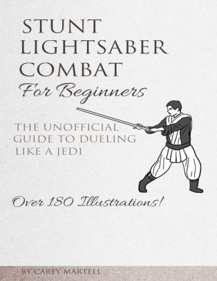 Stunt Lightsaber Combat For Beginners: The Unofficial