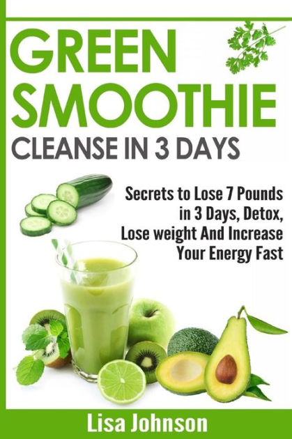 Green Smoothie Cleanse in 3 Days: Secrets To Lose 7 Pounds ...