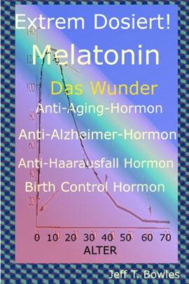Hormon : hormon, Extrem, Dosiert!, Melatonin, Wunder, Anti-Aging-Hormon,, Anti-Alzheimer-, Hormon,, Anti-Haarausfall-Hormon,, Birth, Control, Hormone, Bowles,, Paperback, Barnes, Noble®