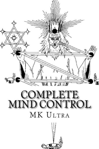 Complete Mind Control: Through the Rites of Sealing by Mk