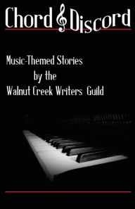 Chord & Discord: Music-Themed Stories by the Walnut Creek Writers Guild