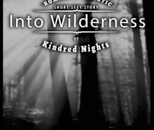 Into Wilderness  Erotica Stories Romantic And Erotic Short Sexy Stories