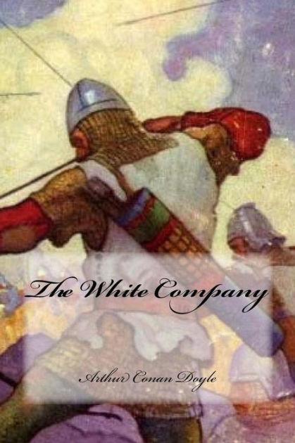 The White Company (Annotated) by Arthur Conan Doyle   NOOK Book (eBook)   Barnes & Noble®