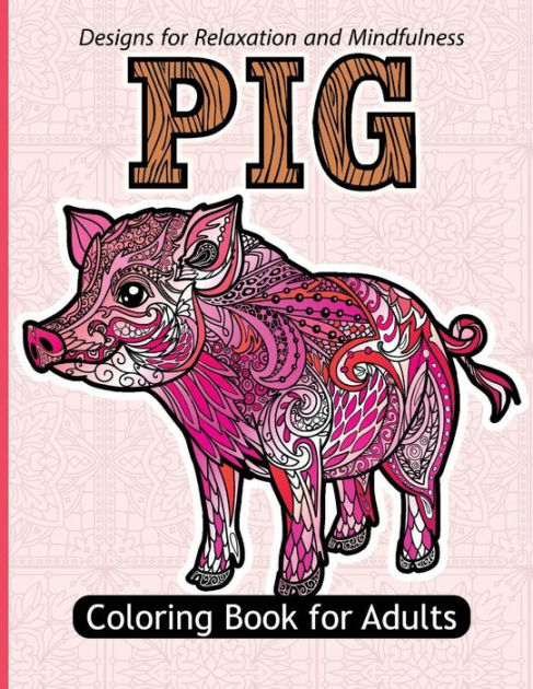 Pig Coloring Book For Adults Stress Relief Coloring Book For Grown Ups Paisly Henna And Flowers Coloring Pages By Pig Coloring Book For Adults Paperback Barnes Noble