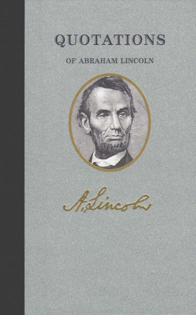 Quotations of Abraham Lincoln by Abraham Lincoln