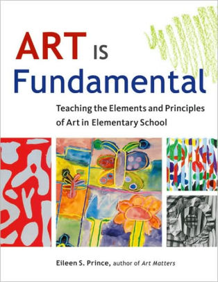 Art Is Fundamental Teaching The Elements And Principles