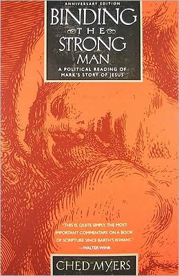 Binding the Strong Man: A Political Reading of Mark's Story of Jesus by Ched Myers. Paperback | Barnes & Noble®