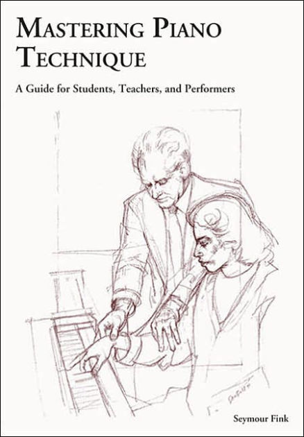 Mastering Piano Technique: A Guide for Students, Teachers