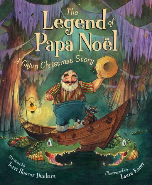 The Legend Of Papa Noel A Cajun Christmas Story By Terri