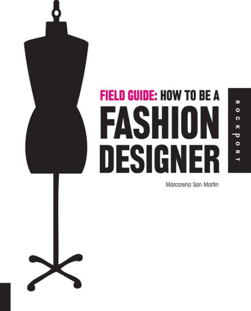 Field Guide: How to be a Fashion Designer (Field Guide