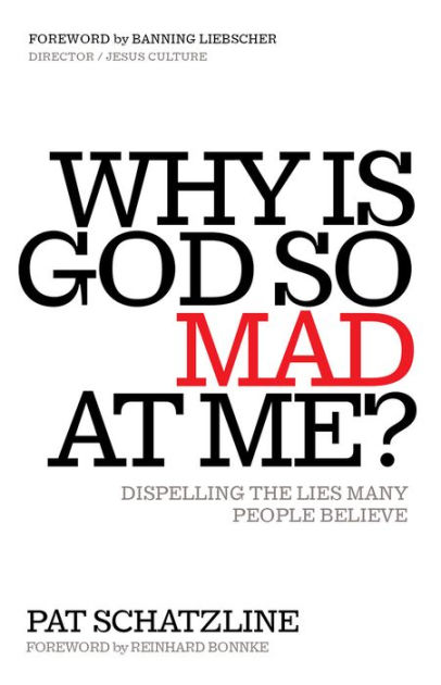 Why is God So Mad at Me?: Dispelling the Lies Many People