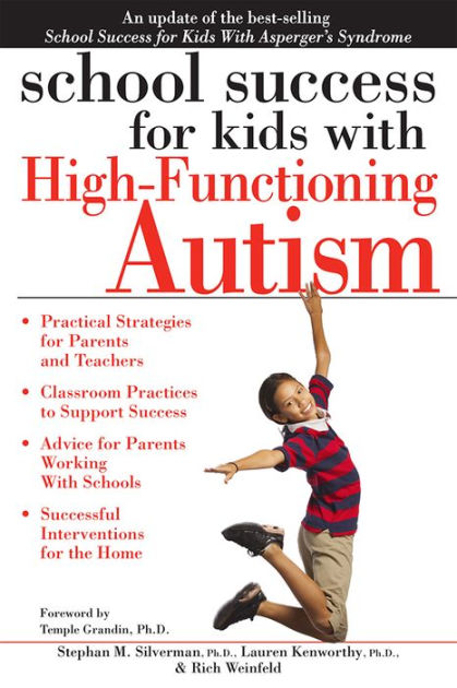 School Success for Kids with High-Functioning Autism by Stephan M. Silverman, Lauren Kenworthy, Rich Weinfeld  , Paperback   Barnes & Noble®