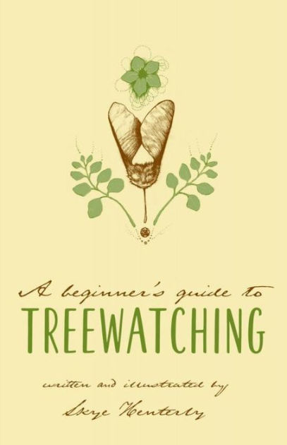 A Beginner's Guide to Treewatching by Skye Henterly, Other