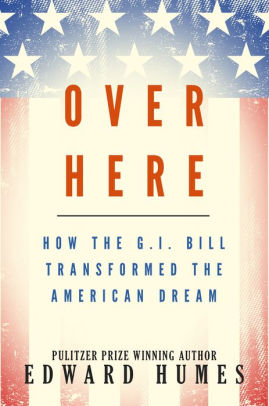 Over Here How The G I Bill Transformed The American Dream By