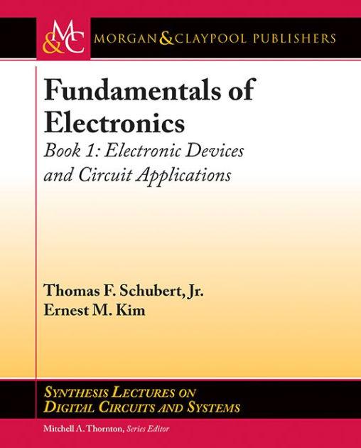 Electronics Fundamentals Circuits Devices And Applications David M
