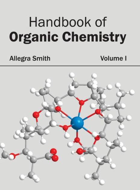 Handbook of Organic Chemistry: Volume I by Allegra Smith