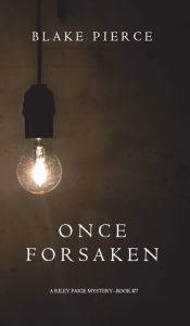 Once Forsaken (a Riley Paige Mysterybook 7) By Blake