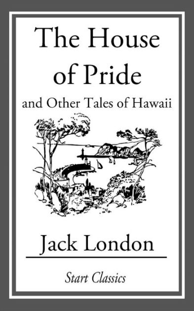 The House of Pride, and Other Tales of Hawaii by Jack