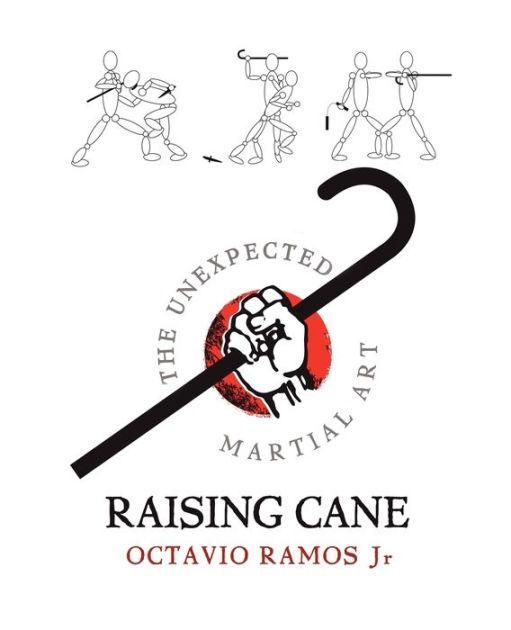 Raising Cane the Unexpected Martial Art by Octavio Ramos