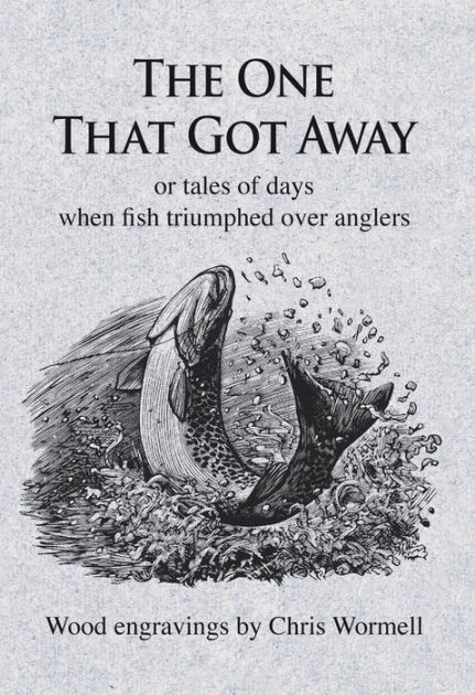 The One That Got Away: or tales of days when fish