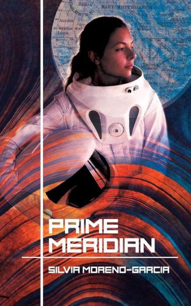 Prime Meridian by Silvia Moreno-Garcia, Paperback | Barnes & Noble®