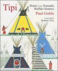 Title: Tipi: Home of the Nomadic Buffalo Hunters, Author: Paul Goble
