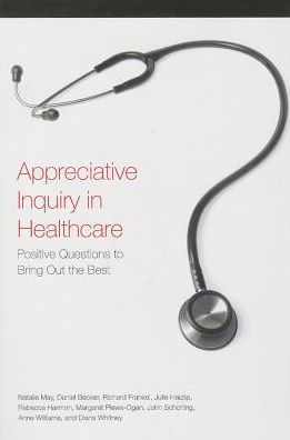 Appreciative Inquiry in Health Care: Positive Questions to