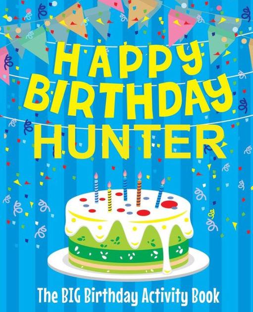 Happy Birthday Hunter : happy, birthday, hunter, Happy, Birthday, Hunter, Activity, Book:, (Personalized, Children's, Book), BirthdayDr,, Paperback, Barnes, Noble®